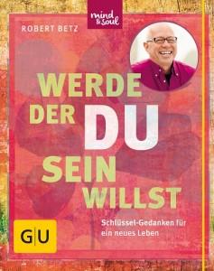 Werde der Du sein willst, Robert Betz, GU Verlag