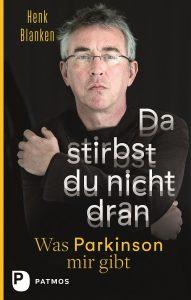 Da stirbst du nicht dran. Was Parkinson mir gibt.