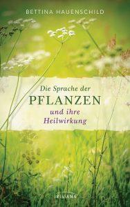 Die Sprache der Pflanzen und ihre Heilwirkung von Bettina Hauenschild